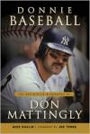 Donnie Baseball: The Definitive Biography of Don Mattingly - Mike Shalin, Joe Torre