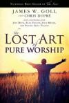 The Lost Art of Pure Worship - James W. Goll, Chris Dupre, Jeff Deyo, Sean Feucht, Julie Meyer