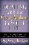 Dealing with the CrazyMakers in Your Life: Setting Boundaries on Unhealthy Relationships - David Hawkins