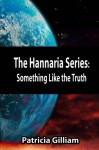Something Like the Truth (The Hannaria Series, #4) - Patricia Gilliam