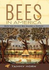 Bees in America: How the Honey Bee Shaped a Nation - Tammy Horn