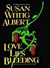 Love Lies Bleeding (China Bayles Mystery, Book 6) - Susan Wittig Albert