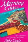 Morning Glass: The Adventures of Legendary Waterman Mike Doyle - Mike Doyle, Steve Sorensen