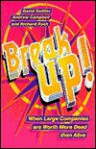 Break Up!: Compact Edition: When Large Companies are Worth More Dead Than Alive - David Sadtler, Andrew Campbell, Richard Koch