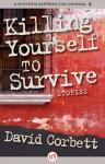 Killing Yourself to Survive - David Corbett