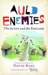 Auld Enemies: The Scots and the English - David Ross, Rupert Besley