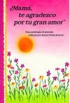 Mama, Te Agradezco Por Tu Gran Amor: Mother Thank You for All Your Love : Anthology - Susan Polis Schutz