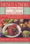 Menus a Trois: The Soup, Bread and Salad Cookbook - Julia Older, Steve Sherman