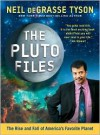 The Pluto Files: The Rise and Fall of America's Favorite Planet - Neil deGrasse Tyson