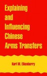 Explaining and Influencing Chinese Arms Transfers - Karl W. Eikenberry