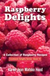 Raspberry Delights: A Collection of Raspberry Recipes (Cookbook Delight Series) - Karen Jean Matsko Hood