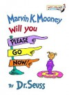 Marvin K. Mooney, Will You Please Go Now! - Dr. Seuss