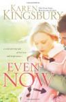 Even Now (Lost Love Series #1) - Karen Kingsbury