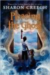 Pleasing the Ghost - Sharon Creech, Stacey Schuett