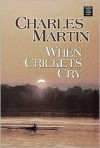 When Crickets Cry (Center Point Premier Fiction (Large Print)) - Charles Martin