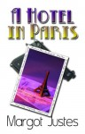 A Hotel in Paris: A Minola Grey Mystery - Margot Justes