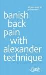 Banish Back Pain with Alexander Technique - Richard Craze