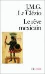 Le rêve mexicain ou La pensée interrompue - J.M.G. Le Clézio