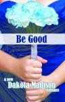 Be Good - Dakota Madison