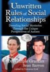 The Unwritten Rules of Social Relationships: Decoding Social Mysteries Through the Unique Perspectives of Autism - Temple Grandin, Sean Barron, Veronica Zysk