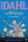The Witches: A Set of Plays - Roald Dahl, David Wood