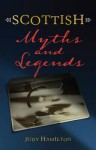 Scottish Myths and Legends - Judy Hamilton