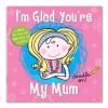 I'm Glad You're My Mum - Cathy Phelan, Danielle McDonald