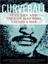 Curveball: Spies, Lies, and the Man Behind Them: How America Went to War in Iraq (Audio) - Bob Drogin, Erik Singer