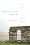 Structuring Spaces: Oral Poetics and Architecture in Early Medieval England - Lori Ann Garner