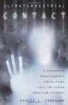 Ultraterrestrial Contact: A Paranormal Investigator's Explorations into the Hidden Abduction Epidemic - Philip J. Imbrogno