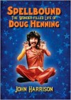 Spellbound: The Wonder-filled Life of Doug Henning - John Harrison