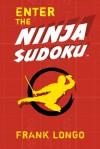Enter the Ninja Sudoku� - Frank Longo