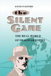The Silent Game: The Real World Of Imaginary Spies - David Stafford