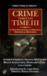 Crime Through Time III - Sharan Newman, Andrew M. Greeley, Sharyn McCrumb, Bruce Alexander, Margaret Coel, Harry Turtledove, Miriam Grace Monfredo, Leonard Tourney, William Sanders, Michael Coney, Peter Robinson, Eileen Kernaghan, Peter Lovesey, Jan Burke, Paul Sledzik, H.R.F. Keating, Elizabeth