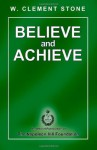 Believe and Achieve - W. Clement Stone