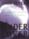 Under Cover: The Promise of Protection Under His Authority - John Bevere