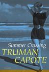 Summer Crossing: A Novel - Truman Capote, Alan U. Schwartz
