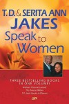 T. D. and Serita Ann Jakes Speak to Women: Woman, Thou Art Loosed!/The Princess Within/T.D. Jakes Speaks to Women - T.D. Jakes, Serita Ann Jakes