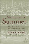 Memories of Summer: When Baseball Was an Art, and Writing about It a Game - Roger Kahn