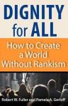 Dignity for All: How to Create a World Without Rankism - Robert W. Fuller, Pamela A. Gerloff, Pamela A Gerloff