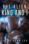 The Alien King and I - Lizzie Lynn Lee