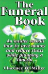 The Funeral Book: An Insider Reveals How to Save Money and Reduce Stress While Planning a Funeral - William Miller