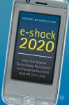 e-shock 2020: How the Digital Technology Revolution Is Changing Business and All Our Lives - Michael De Kare-Silver