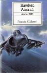 Hawker Aircraft Since 1920 (Putnam Aeronautical Books) - Francis K. Mason
