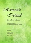Romantic Ireland: From Tone to Gonne; Fresh Perspectives on Nineteenth-Century Ireland - Paddy Lyons, John Miller