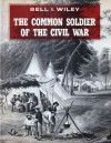 The Common Soldier of the Civil War - Bell Irvin Wiley