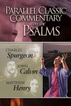 Parallel Classic Commentary on the Psalms - Charles H. Spurgeon, John Calvin