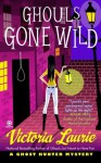 Ghouls Gone Wild: A Ghost Hunter Mystery - Victoria Laurie