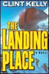 The Landing Place (Reg Danson Adventure #1) - Clint Kelly