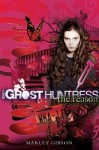 Ghost Huntress Book 3: The Reason - Marley Gibson